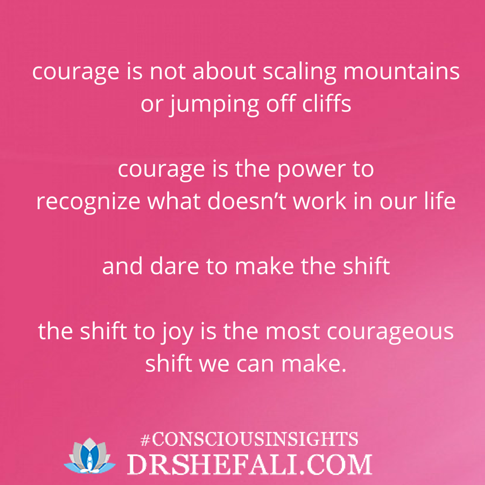 Courage is not about scaling mountains – Conscious Insights – November 14, 2015