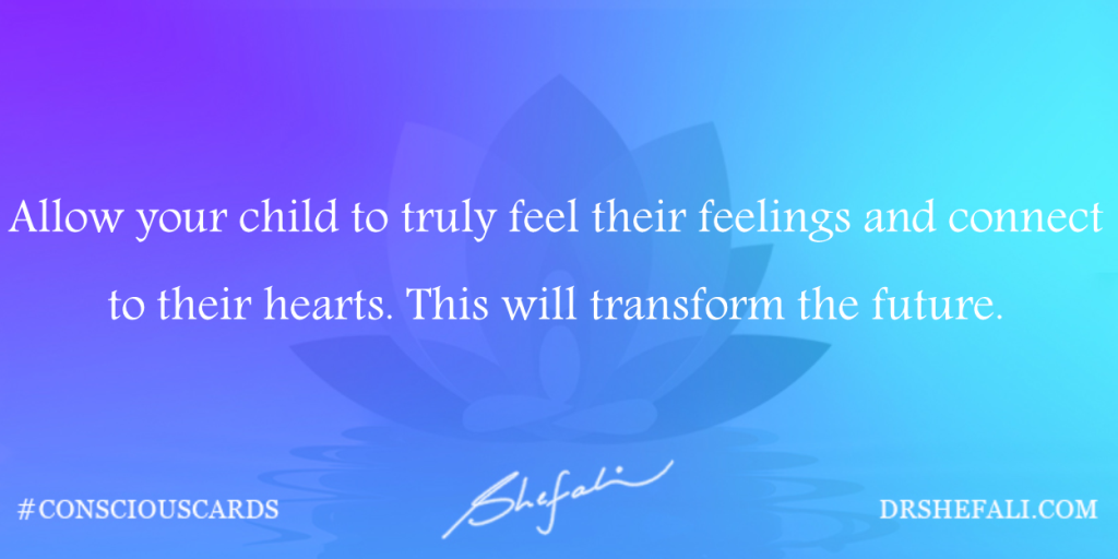 Allow your child to truly feel their feelings – Conscious Cards – January 18, 2016