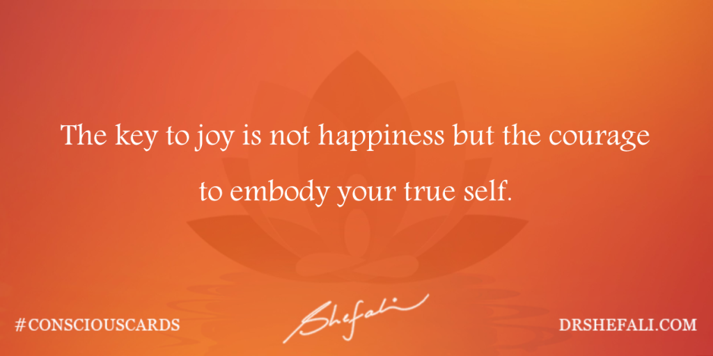 The key to joy is not happiness – Conscious Cards – February 15, 2016