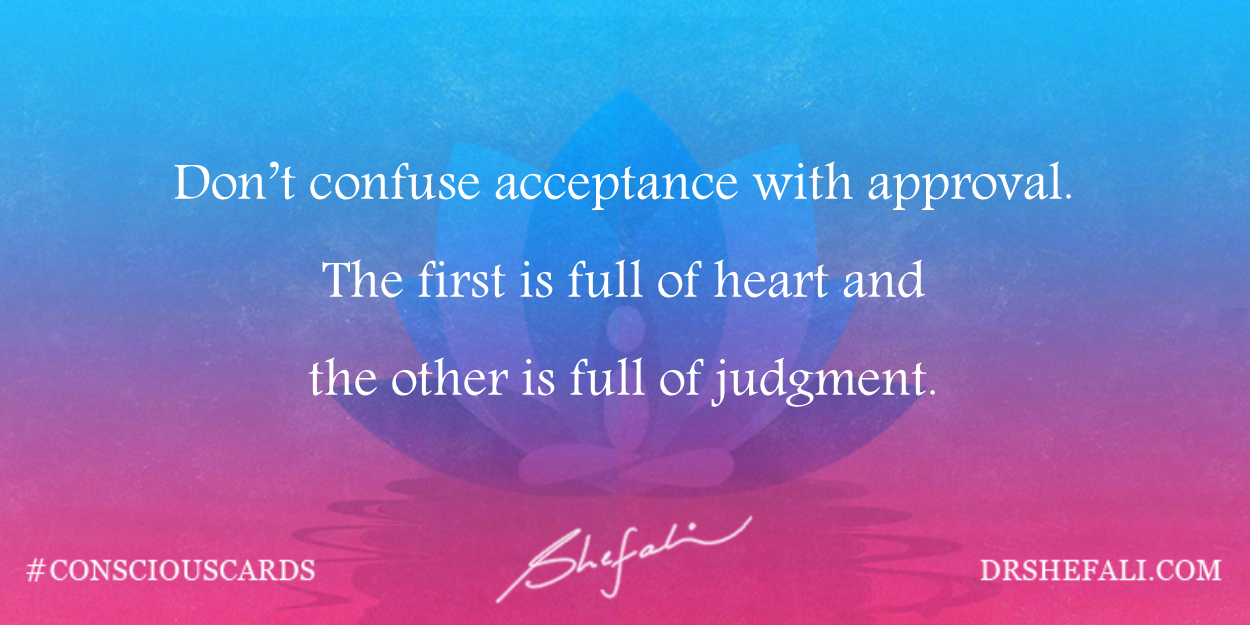Don't confuse acceptance with approval. – Conscious Cards – February 29, 2016