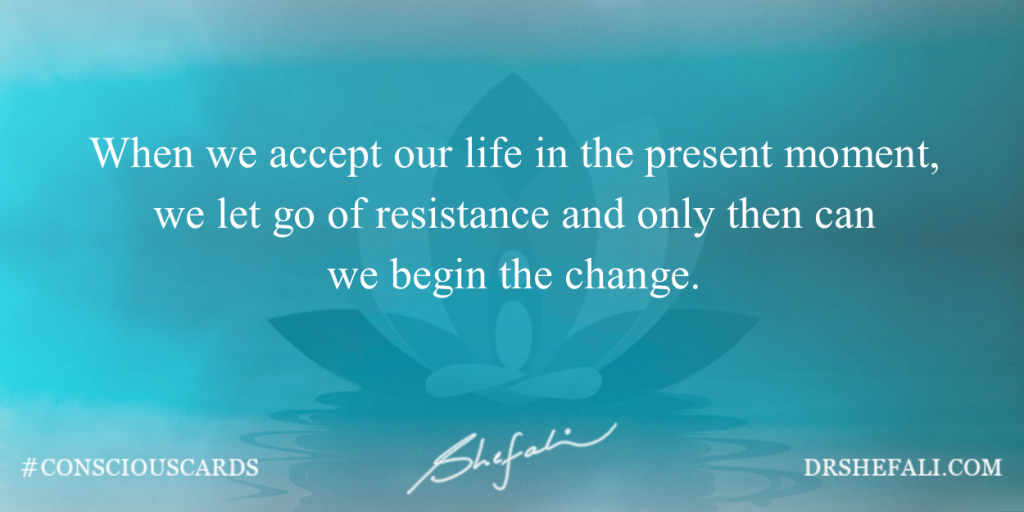 When we accept our life in the present moment – Conscious Cards – April 7, 2016