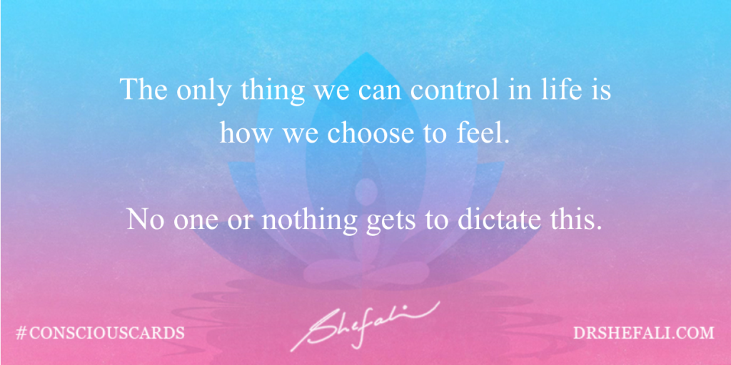 The only thing we can control in life – Conscious Cards – April 14, 2016