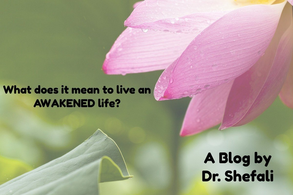 What does it mean to live an awakened life dr shefali izmirmasajfo