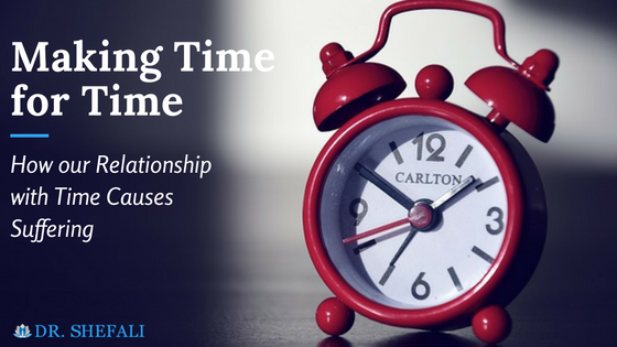 Making Time for Time: How our Relationship with Time Causes Suffering