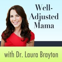 Dr. Laura Brayton of Well-Adjusted Mama Interview
