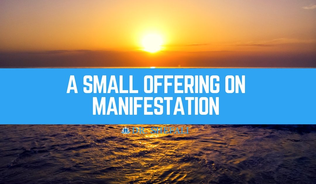 A Small offering on Manifestation