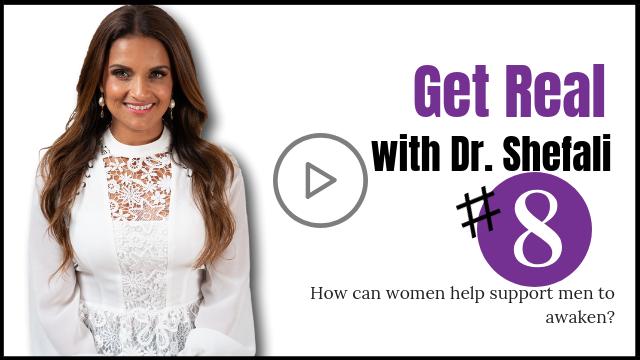 GET REAL: How can women help support men to awaken?